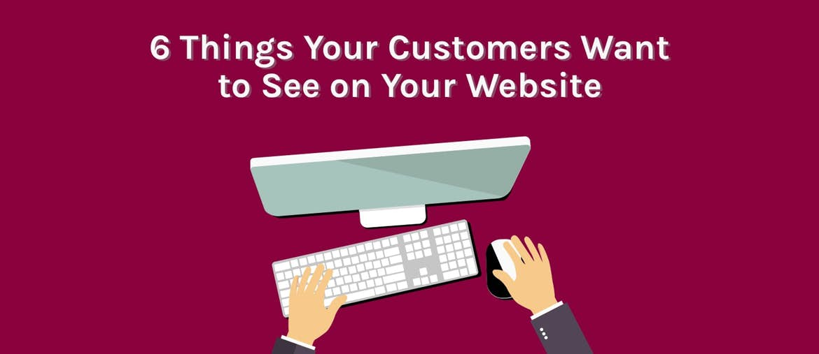 6 things customers want to see on your website