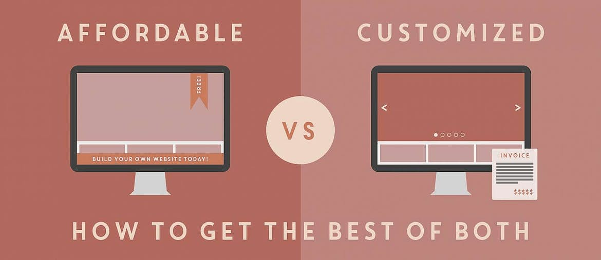 Affordable & Custom Web Design: How to Get the Best of Both Worlds