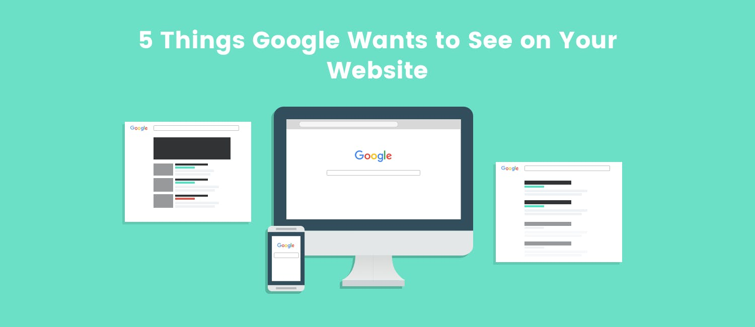 5 Things Google Wants to See on Your Website
