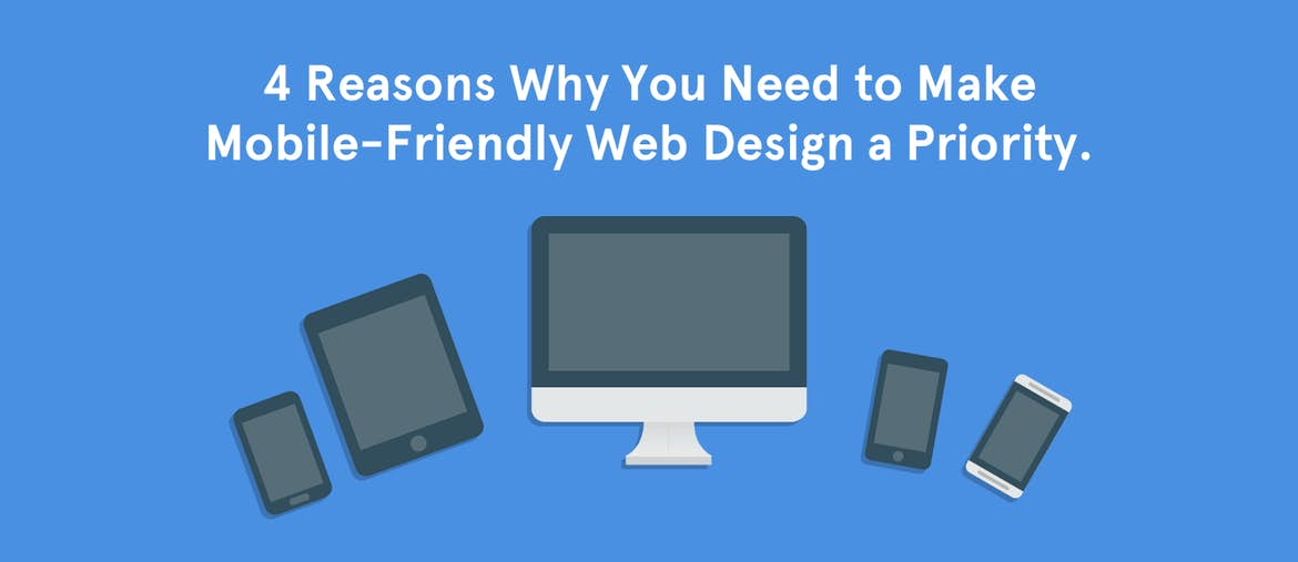 4 Reasons Why You Need to Make Mobile-Friendly Web Design a Priority