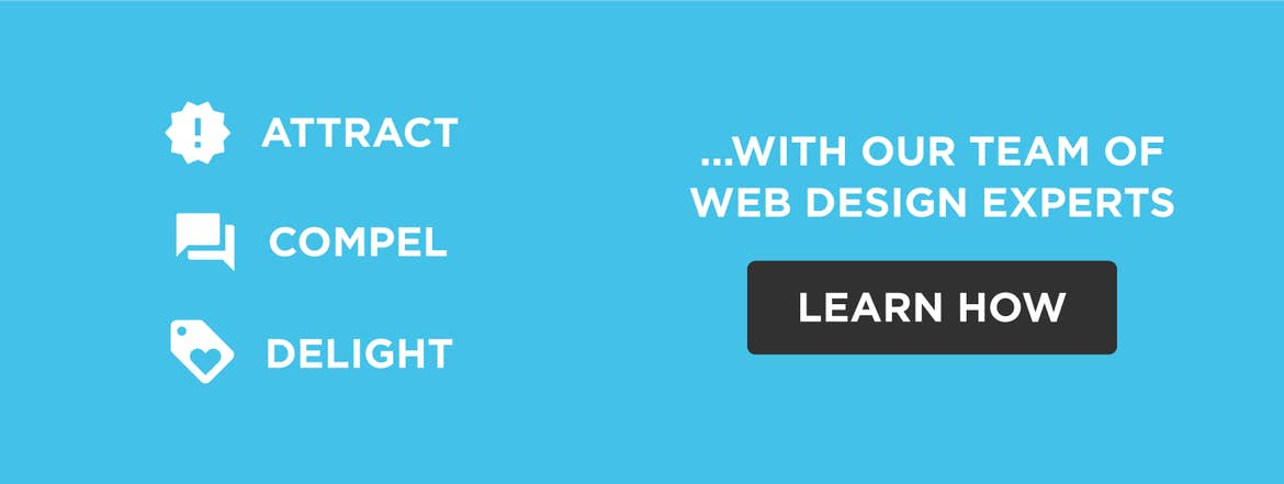 Our web design experts will help you attract, compel, and delight users