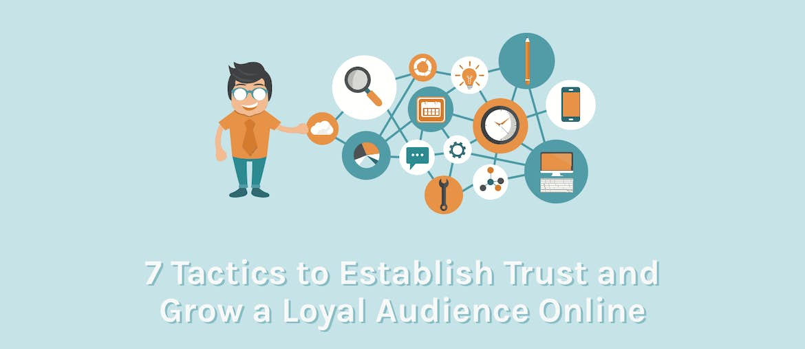7 Tactics to Establish Trust and Grow a Loyal Audience Online