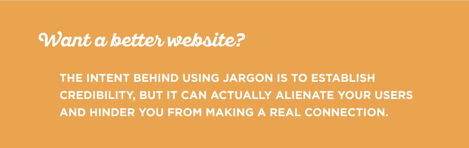 Jargon hinders you from making a personal connection with users