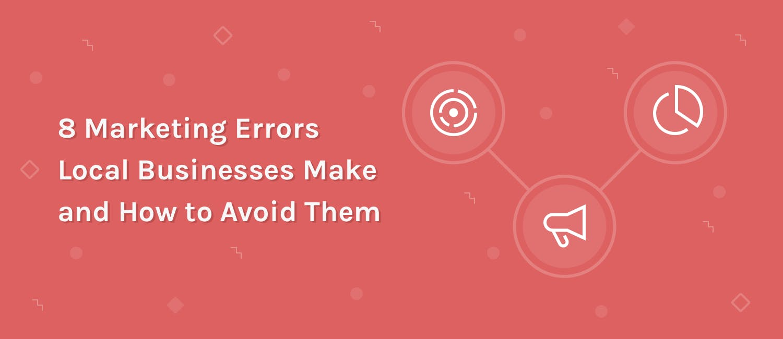 8 Common Marketing Errors Local Businesses Make