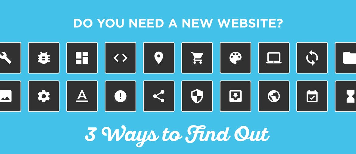 Do You Need a New Website? 3 Ways to Find Out