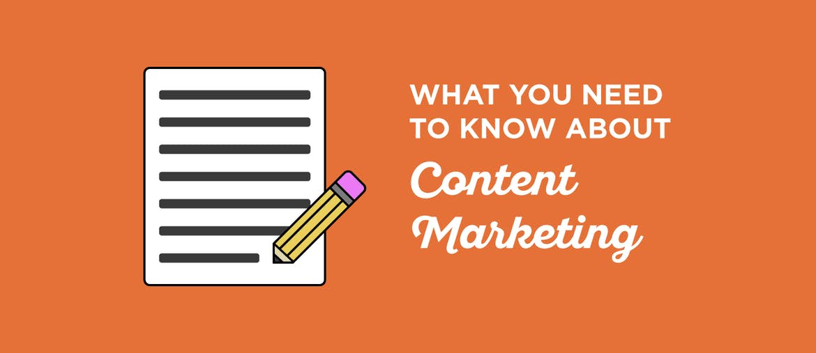 What You Need to Know About Content Marketing
