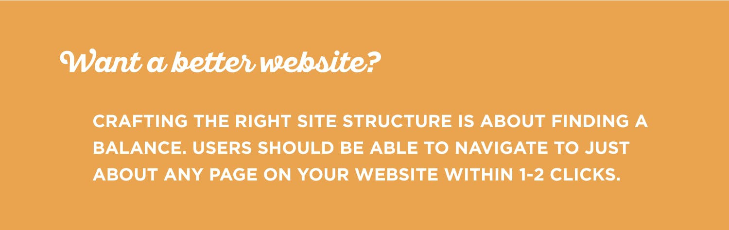 The right site structure makes navigation easy for your users