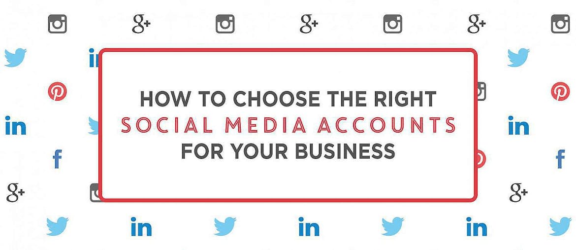 How to Choose the Right Social Media Accounts for Your Business