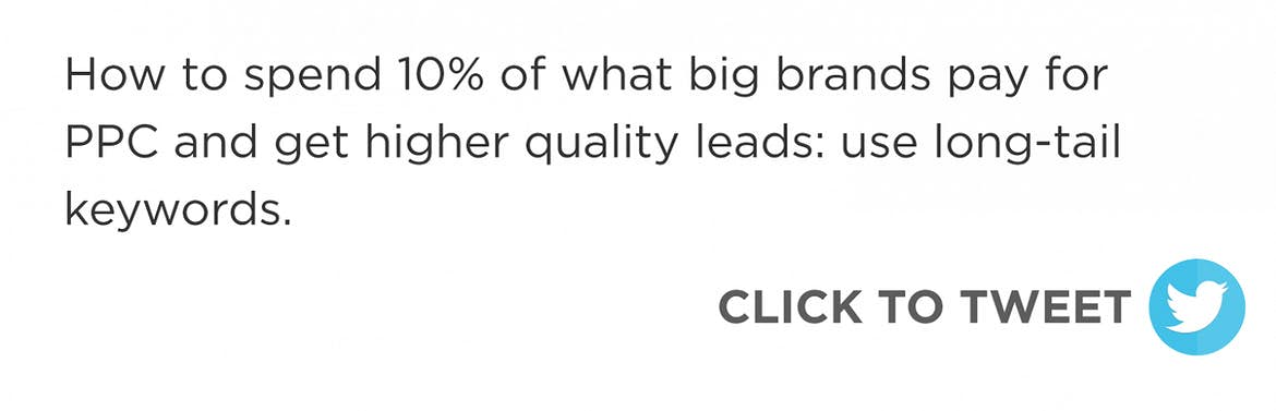 Click to tweet: How to spend 10% of what big brands pay for PPC and get higher quality leads: use long-tail keywords
