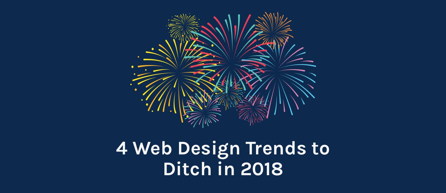 4 Web Design Trends to Ditch in 2018